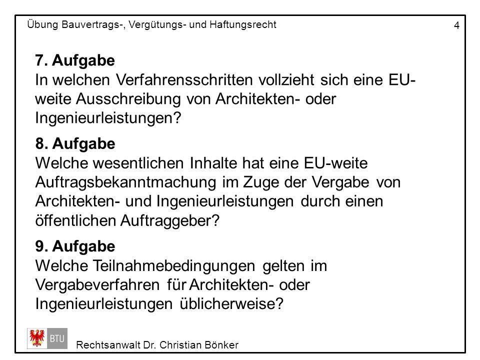 Rechtsanwalt Dr. Christian Bönker Übung Bauvertrags-, Vergütungs- und Haftungsrecht 4 7. Aufgabe In welchen Verfahrensschritten vollzieht sich eine EU