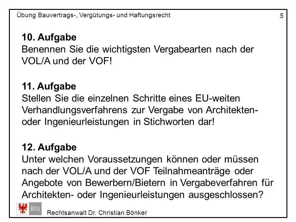 Rechtsanwalt Dr. Christian Bönker Übung Bauvertrags-, Vergütungs- und Haftungsrecht 5 10. Aufgabe Benennen Sie die wichtigsten Vergabearten nach der V