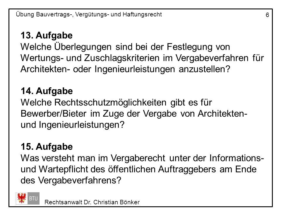 Rechtsanwalt Dr. Christian Bönker Übung Bauvertrags-, Vergütungs- und Haftungsrecht 6 13. Aufgabe Welche Überlegungen sind bei der Festlegung von Wert