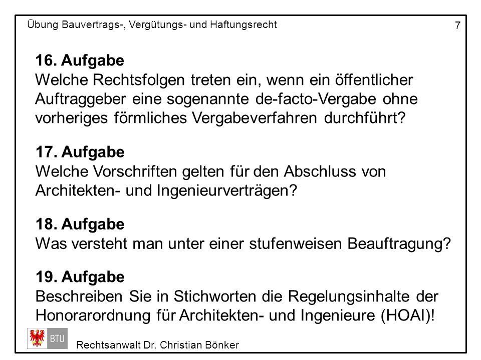 Rechtsanwalt Dr. Christian Bönker Übung Bauvertrags-, Vergütungs- und Haftungsrecht 7 16. Aufgabe Welche Rechtsfolgen treten ein, wenn ein öffentliche