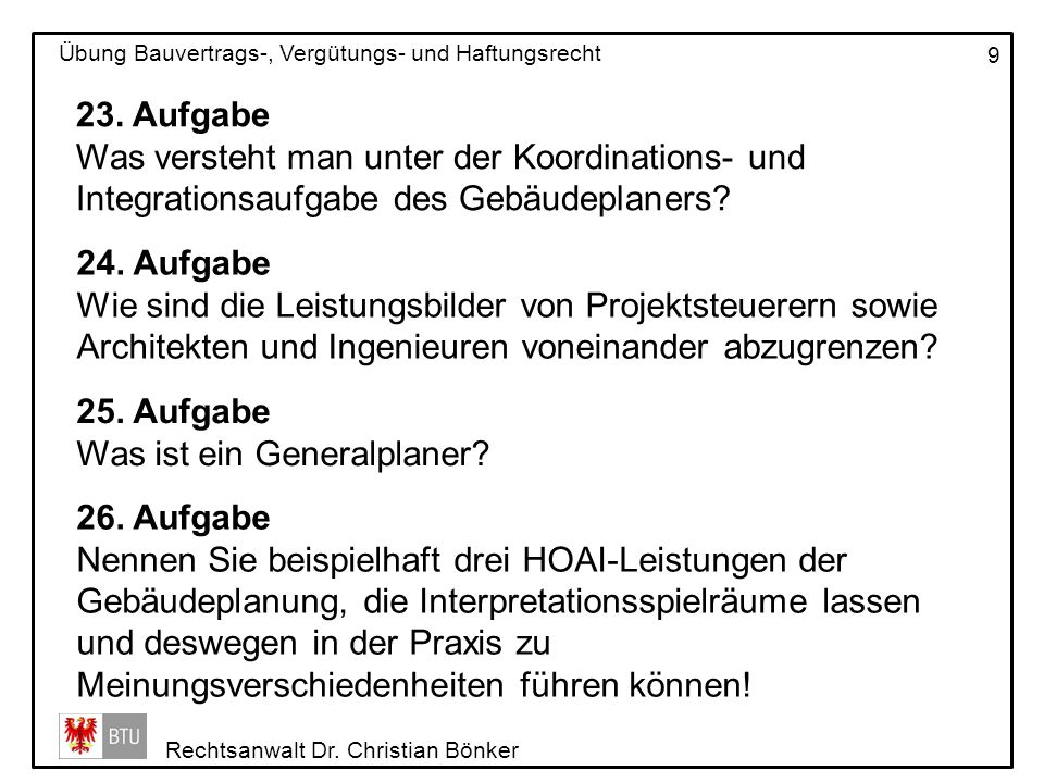 Rechtsanwalt Dr. Christian Bönker Übung Bauvertrags-, Vergütungs- und Haftungsrecht 9 23. Aufgabe Was versteht man unter der Koordinations- und Integr