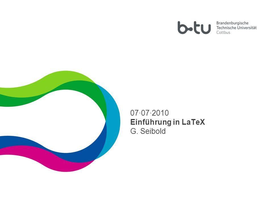 1 07·07·2010 Einführung in LaTeX G. Seibold