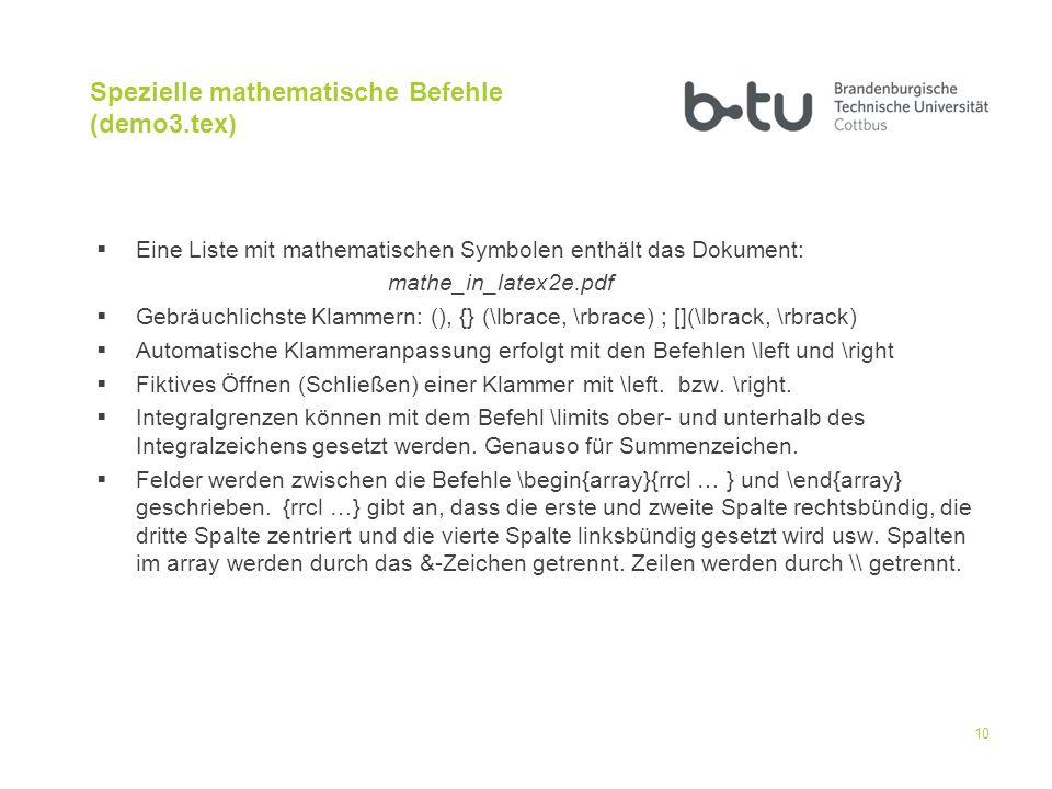 Spezielle mathematische Befehle (demo3.tex) Eine Liste mit mathematischen Symbolen enthält das Dokument: mathe_in_latex2e.pdf Gebräuchlichste Klammern