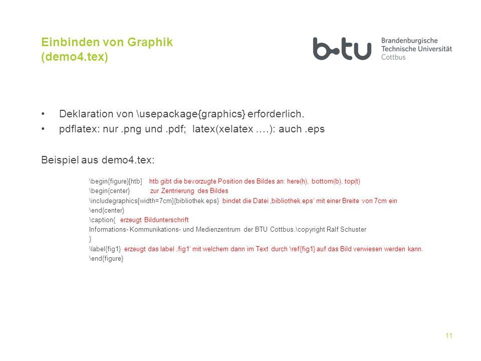 Einbinden von Graphik (demo4.tex) Deklaration von \usepackage{graphics} erforderlich. pdflatex: nur.png und.pdf; latex(xelatex ….): auch.eps Beispiel