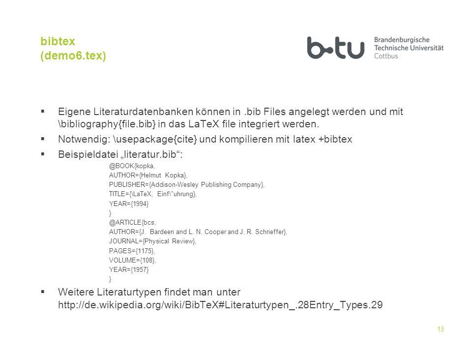 bibtex (demo6.tex) Eigene Literaturdatenbanken können in.bib Files angelegt werden und mit \bibliography{file.bib} in das LaTeX file integriert werden