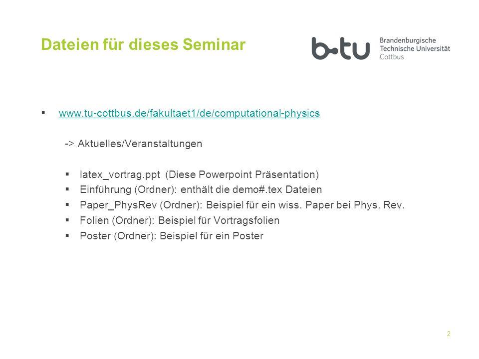 Dateien für dieses Seminar www.tu-cottbus.de/fakultaet1/de/computational-physics -> Aktuelles/Veranstaltungen latex_vortrag.ppt (Diese Powerpoint Präs