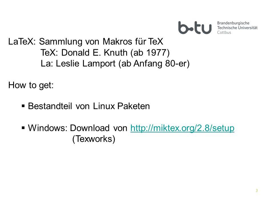 3 How to get: Bestandteil von Linux Paketen Windows: Download von http://miktex.org/2.8/setuphttp://miktex.org/2.8/setup (Texworks) LaTeX: Sammlung vo