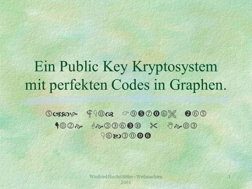 Winfried Hochstättler - Weihnachten 2001 2 Ein Public Key Kryptosystem mit perfekten Codes in Graphen.
