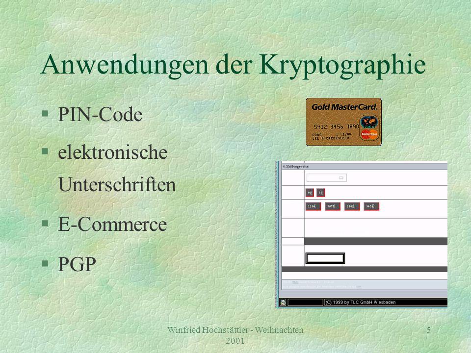 Winfried Hochstättler - Weihnachten 2001 6 Anwendungen der Kryptographie §PIN-Code §elektronische Unterschriften §E-Commerce §PGP