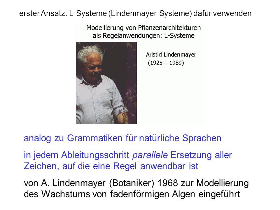 erster Ansatz: L-Systeme (Lindenmayer-Systeme) dafür verwenden analog zu Grammatiken für natürliche Sprachen in jedem Ableitungsschritt parallele Erse