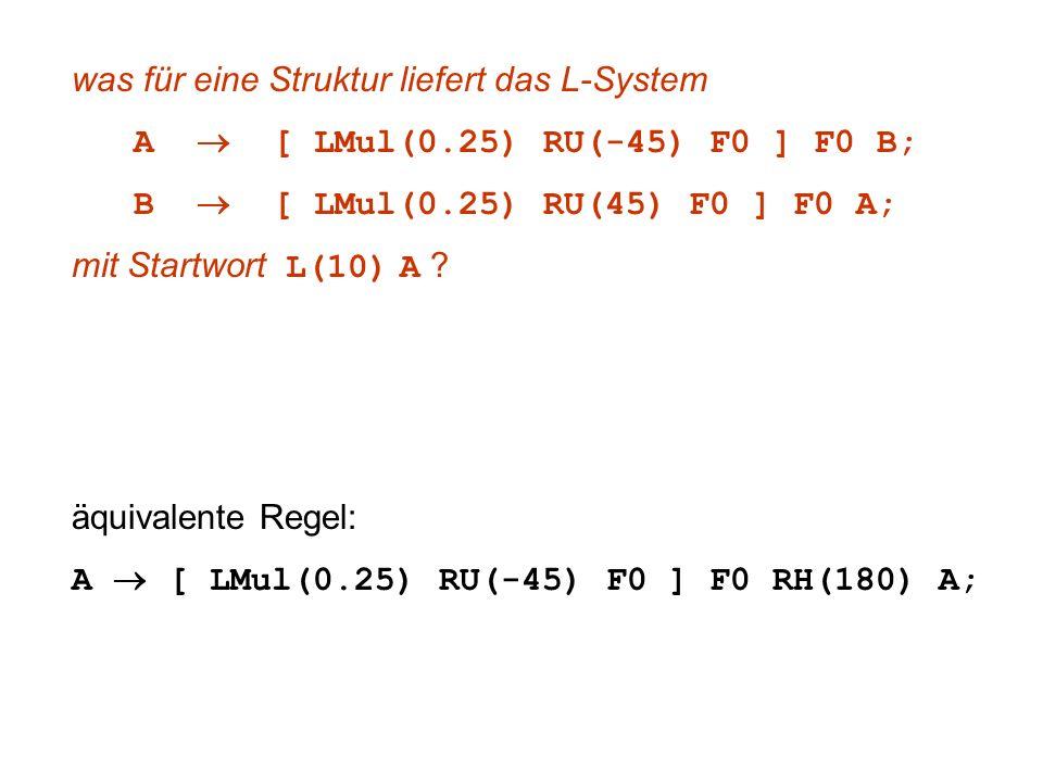 was für eine Struktur liefert das L-System A [ LMul(0.25) RU(-45) F0 ] F0 B; B [ LMul(0.25) RU(45) F0 ] F0 A; mit Startwort L(10) A ? äquivalente Rege