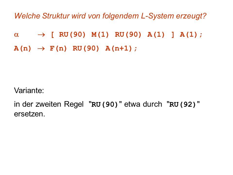 Welche Struktur wird von folgendem L-System erzeugt? [ RU(90) M(1) RU(90) A(1) ] A(1); A(n) F(n) RU(90) A(n+1); Variante: in der zweiten Regel