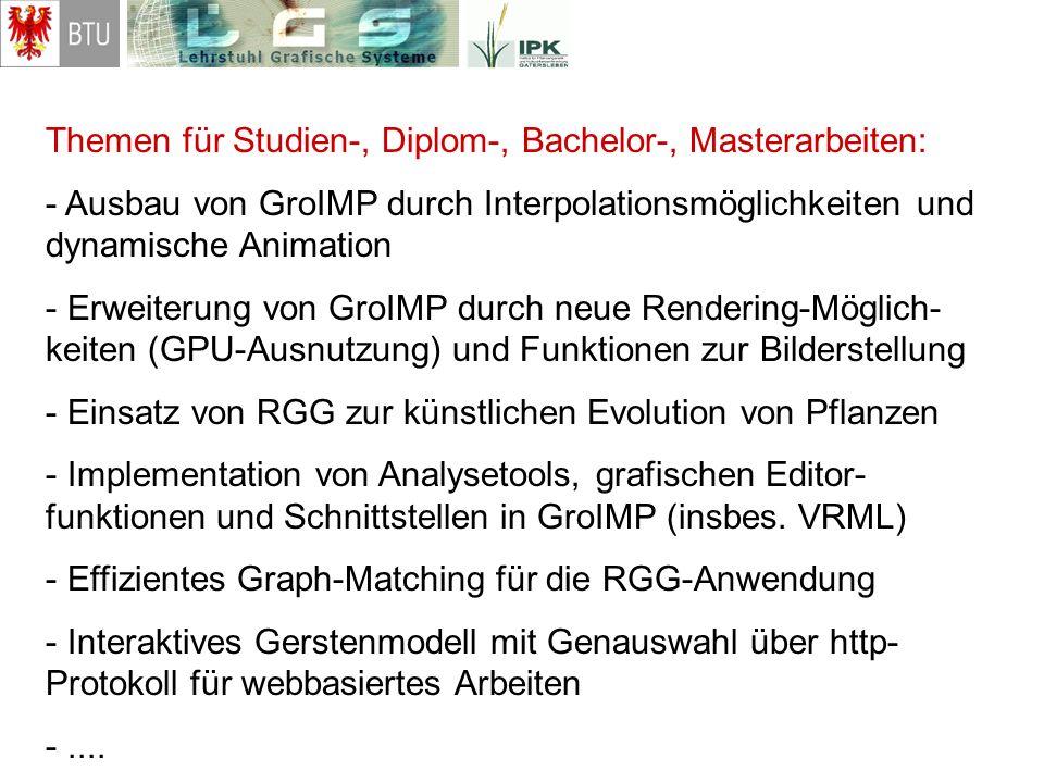 Themen für Studien-, Diplom-, Bachelor-, Masterarbeiten: - Ausbau von GroIMP durch Interpolationsmöglichkeiten und dynamische Animation - Erweiterung