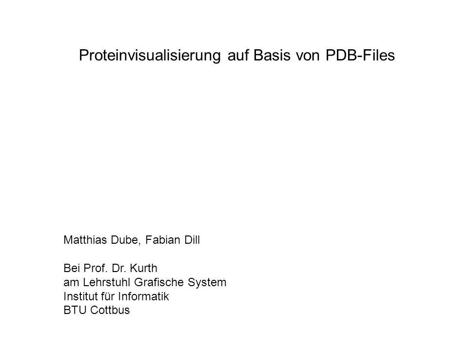 Proteinvisualisierung auf Basis von PDB-Files Matthias Dube, Fabian Dill Bei Prof. Dr. Kurth am Lehrstuhl Grafische System Institut für Informatik BTU