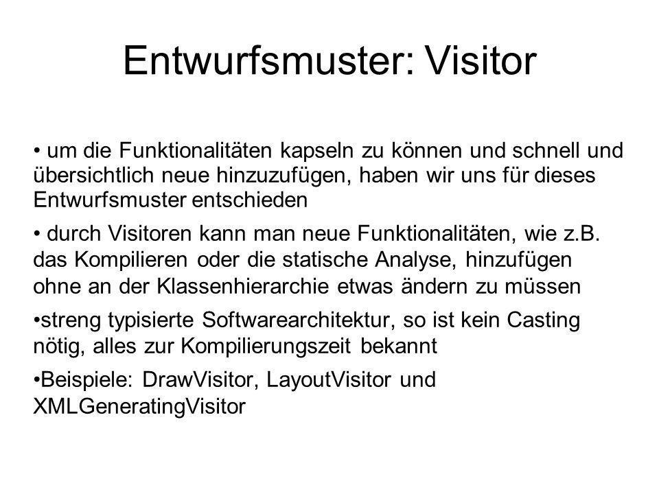 Entwurfsmuster: Visitor um die Funktionalitäten kapseln zu können und schnell und übersichtlich neue hinzuzufügen, haben wir uns für dieses Entwurfsmuster entschieden durch Visitoren kann man neue Funktionalitäten, wie z.B.