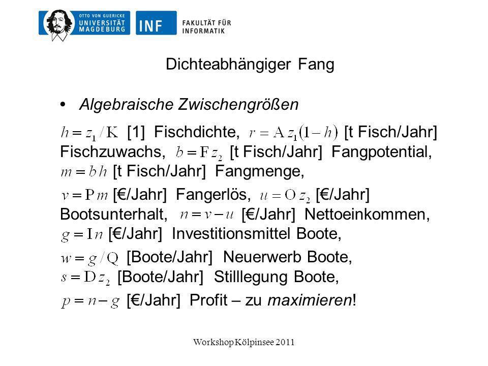 Dichteabhängiger Fang Zustandsgleichungen [t Fisch/Jahr] d(Fischbestand)/dt [Boote/Jahr] d(Boote)/dt Anfangsbedingungen z 1 (0) = 5.000 [ t Fisch ], z 2 (0) = 25 [ Boote ], t m = 50 [ Jahre ] mit und strukturelles Räuber-Beute-System erkennbar: Workshop Kölpinsee 2011