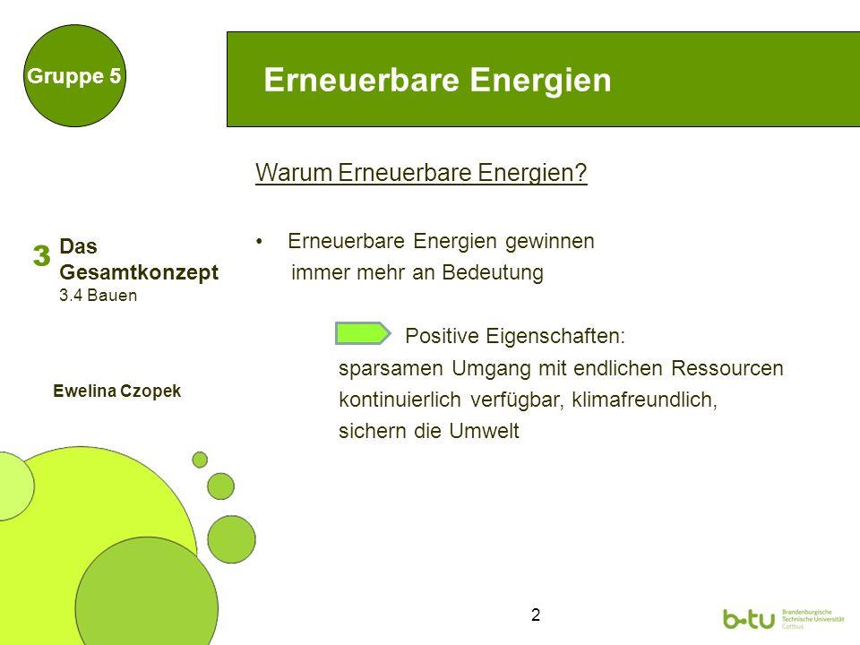 3 Direkte Nutzung der Solarstrahlung Gruppe 5 Gebäudeversorgung Quelle: LS Technischer Ausbau BTU Cottbus 3 3.4 Bauen Ewelina Czopek Das Gesamtkonzept