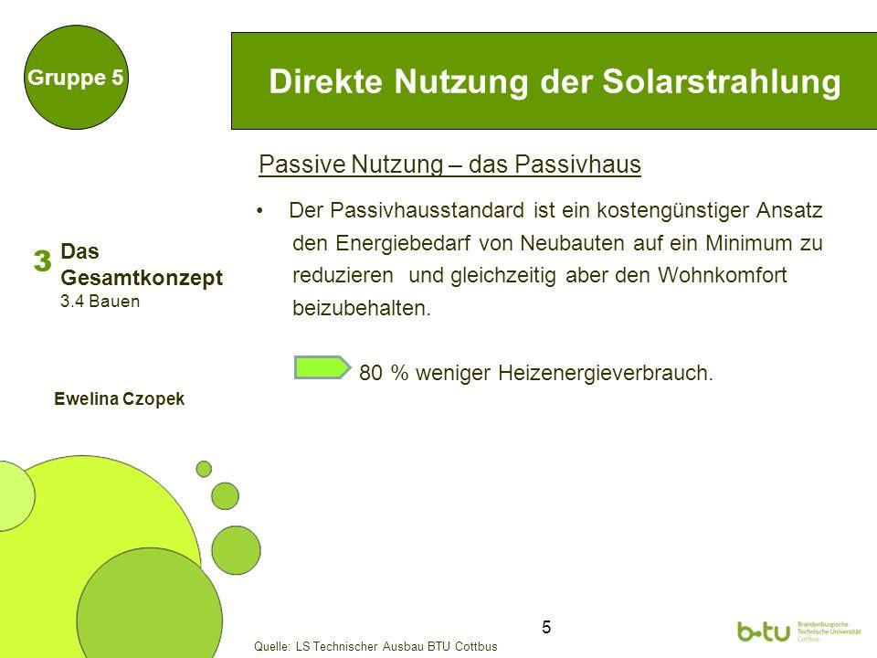 6 Direkte Nutzung der Solarstrahlung Gruppe 5 Passive Nutzung – das Passivhaus Quelle: Ökologisch Bauen.pdf 3 3.4 Bauen Ewelina Czopek Das Gesamtkonzept