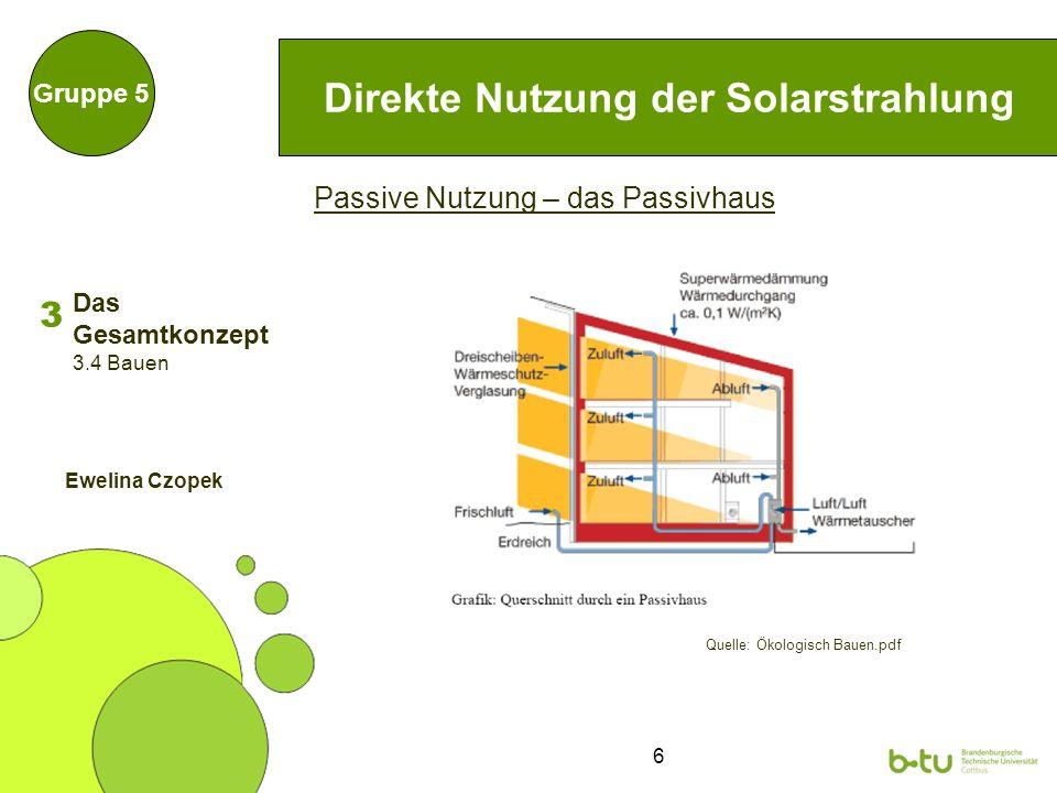 7 Direkte Nutzung der Solarstrahlung Gruppe 5 Aktive Nutzung – Sonnenkollektoren 3 3.4 Bauen Ewelina Czopek Das Gesamtkonzept