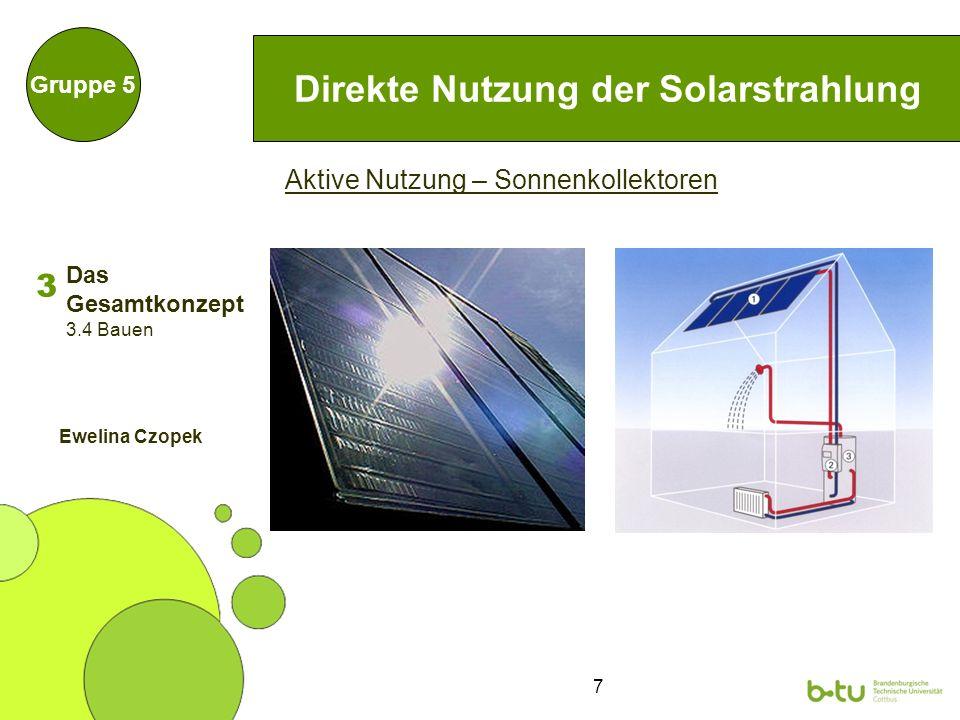 8 Direkte Nutzung der Solarstrahlung Gruppe 5 Aktive Nutzung – Photovoltaik 3 3.4 Bauen Ewelina Czopek Das Gesamtkonzept