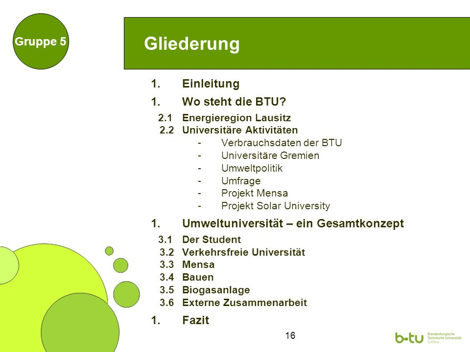 16 Gliederung 1.Einleitung 1.Wo steht die BTU? 2.1 Energieregion Lausitz 2.2 Universitäre Aktivitäten -Verbrauchsdaten der BTU -Universitäre Gremien -