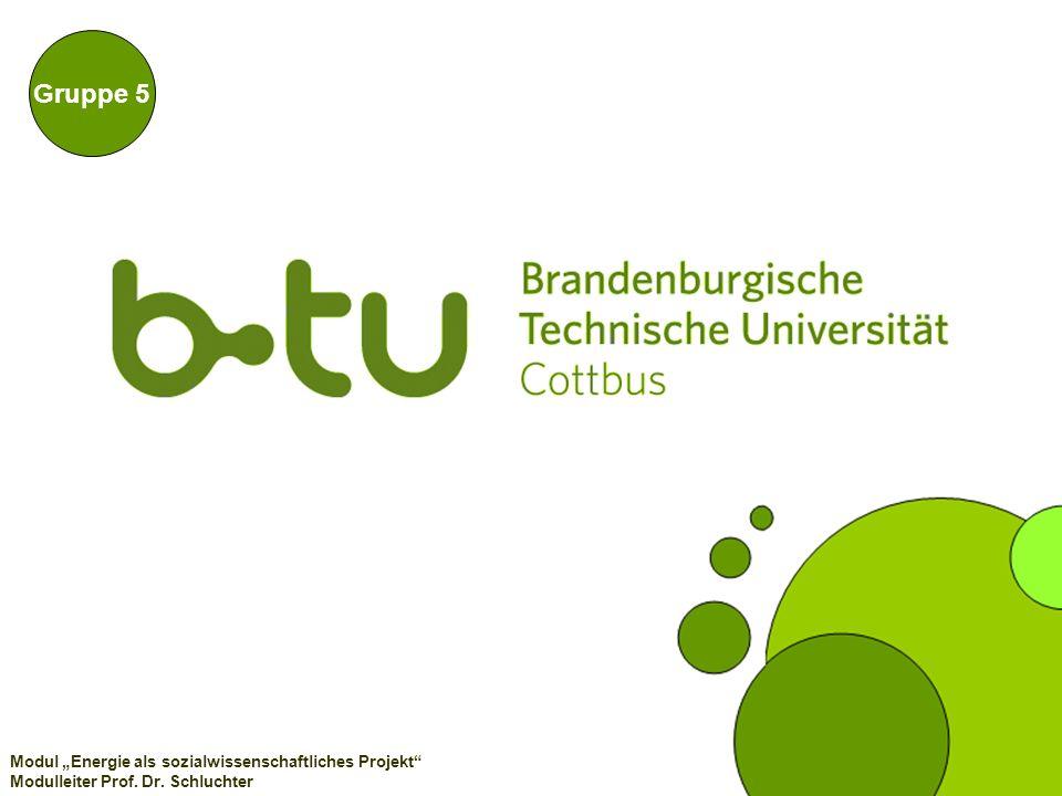 – Die BTU auf dem Weg zur Umweltuniversität – Gruppe 5 Modul Energie als sozialwissenschaftliches Projekt Modulleiter Prof.