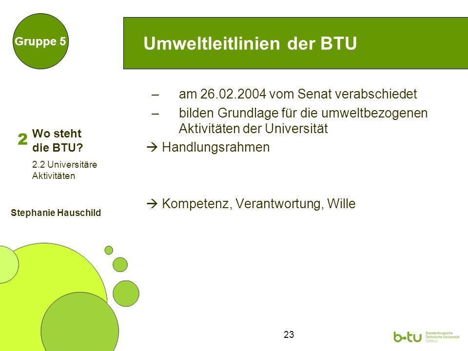 23 Umweltleitlinien der BTU –am 26.02.2004 vom Senat verabschiedet –bilden Grundlage für die umweltbezogenen Aktivitäten der Universität Handlungsrahm