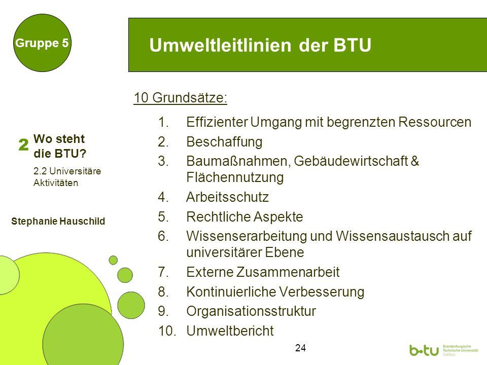 24 Umweltleitlinien der BTU 10 Grundsätze: 1.Effizienter Umgang mit begrenzten Ressourcen 2.Beschaffung 3.Baumaßnahmen, Gebäudewirtschaft & Flächennut