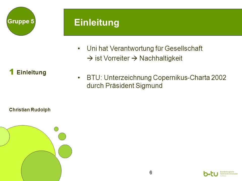 6 Einleitung Uni hat Verantwortung für Gesellschaft ist Vorreiter Nachhaltigkeit BTU: Unterzeichnung Copernikus-Charta 2002 durch Präsident Sigmund Gr