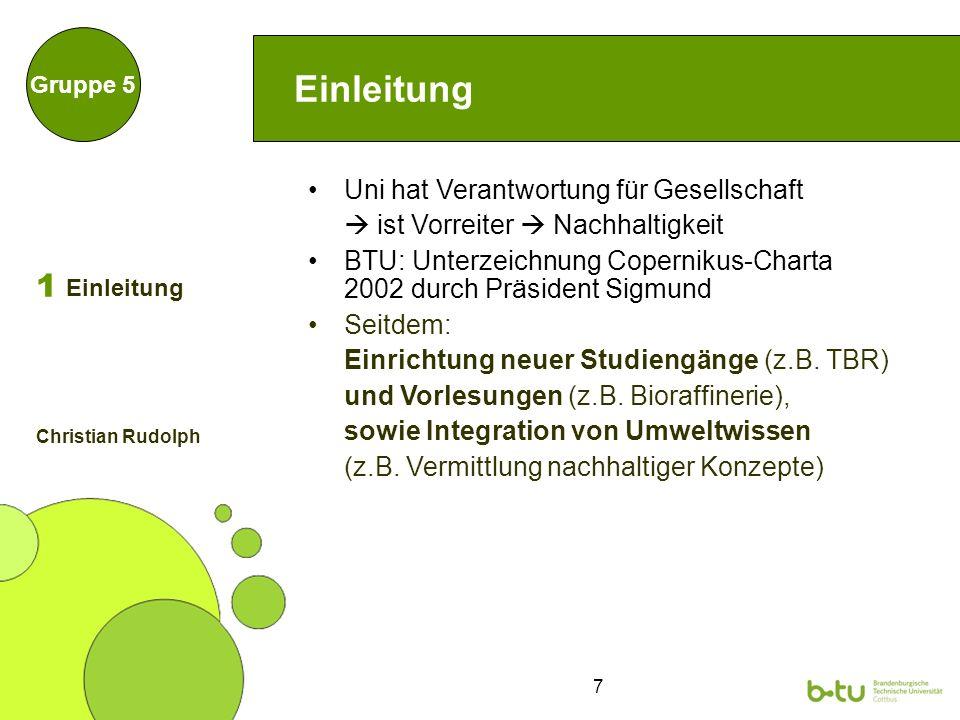 7 Einleitung Uni hat Verantwortung für Gesellschaft ist Vorreiter Nachhaltigkeit BTU: Unterzeichnung Copernikus-Charta 2002 durch Präsident Sigmund Se