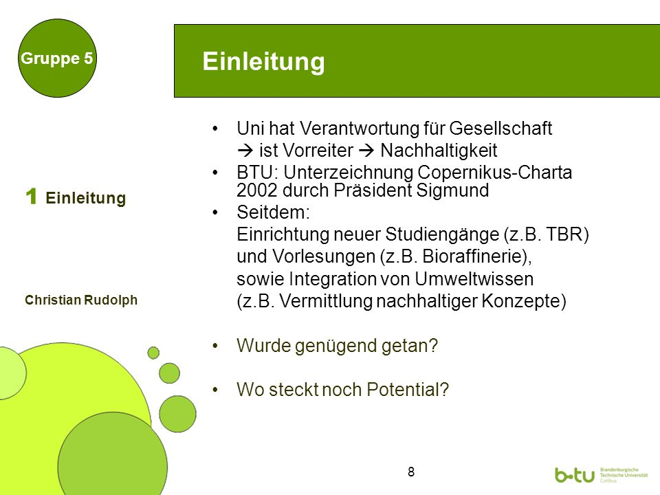 8 Einleitung Uni hat Verantwortung für Gesellschaft ist Vorreiter Nachhaltigkeit BTU: Unterzeichnung Copernikus-Charta 2002 durch Präsident Sigmund Se