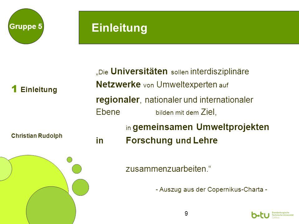 9 Einleitung Die Universitäten sollen interdisziplinäre Netzwerke von Umweltexperten auf regionaler, nationaler und internationaler Ebene bilden mit d