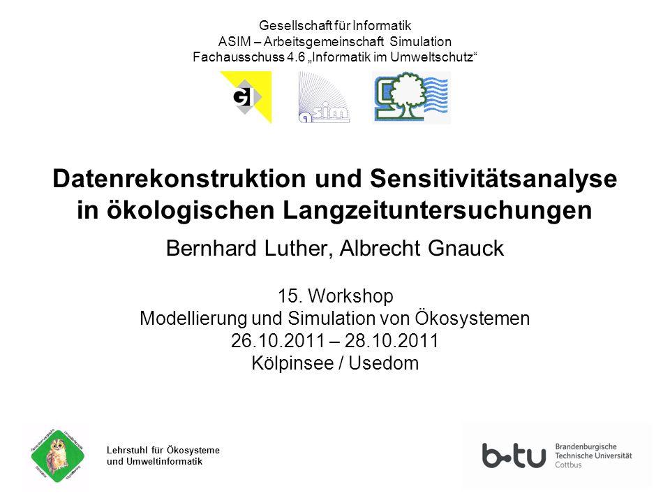 Datenrekonstruktion und Sensitivitätsanalyse in ökologischen Langzeituntersuchungen Bernhard Luther, Albrecht Gnauck 15. Workshop Modellierung und Sim