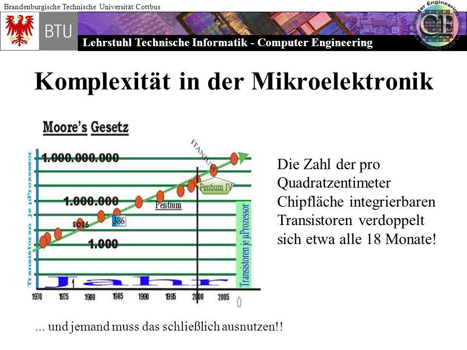Lehrstuhl Technische Informatik - Computer Engineering Brandenburgische Technische Universität Cottbus Komplexität in der Mikroelektronik Die Zahl der