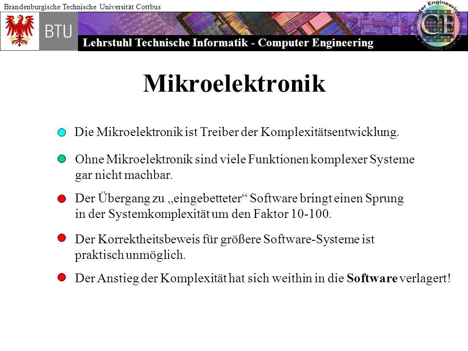 Lehrstuhl Technische Informatik - Computer Engineering Brandenburgische Technische Universität Cottbus Mikroelektronik Die Mikroelektronik ist Treiber