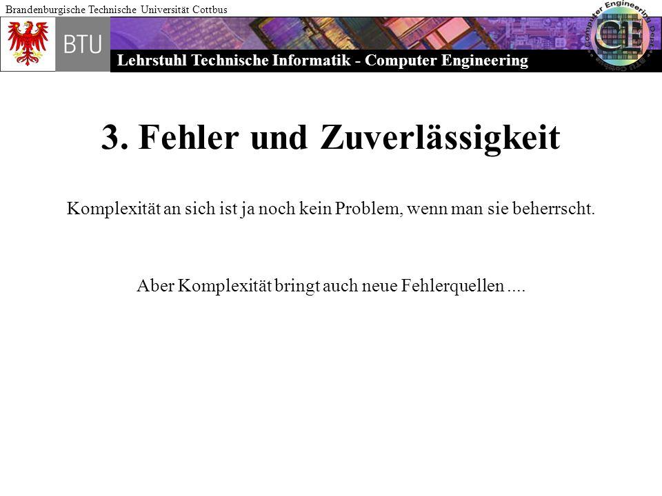 Lehrstuhl Technische Informatik - Computer Engineering Brandenburgische Technische Universität Cottbus 3. Fehler und Zuverlässigkeit Komplexität an si