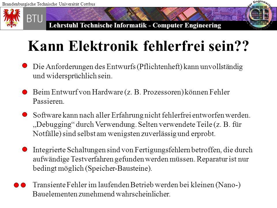 Lehrstuhl Technische Informatik - Computer Engineering Brandenburgische Technische Universität Cottbus Kann Elektronik fehlerfrei sein?? Die Anforderu