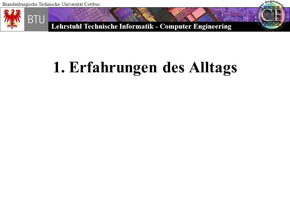 Lehrstuhl Technische Informatik - Computer Engineering Brandenburgische Technische Universität Cottbus 1. Erfahrungen des Alltags