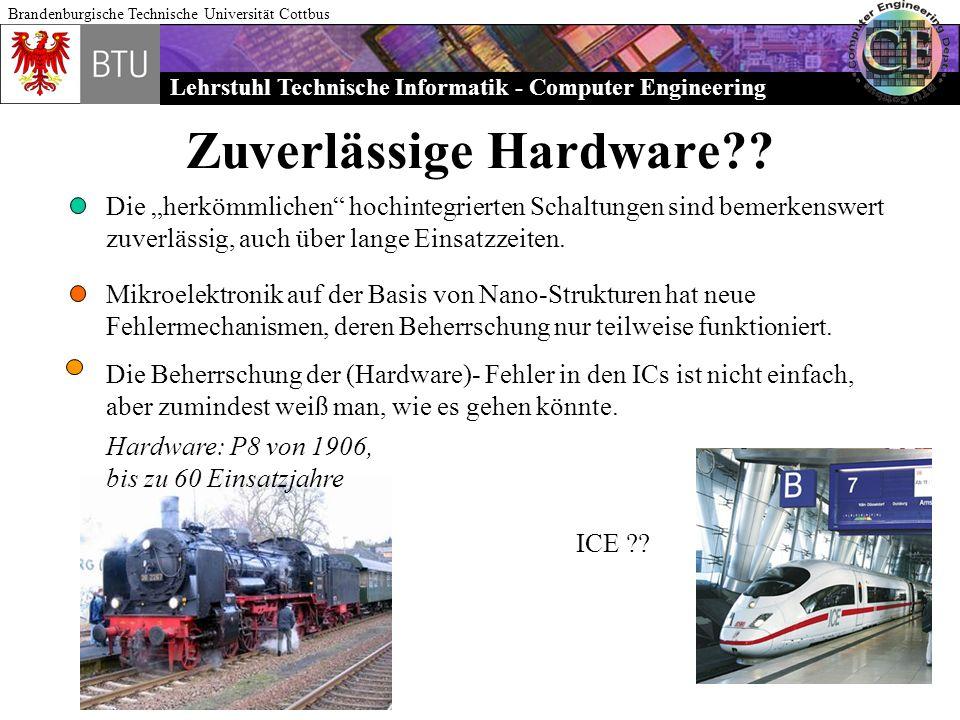 Lehrstuhl Technische Informatik - Computer Engineering Brandenburgische Technische Universität Cottbus Zuverlässige Hardware?? Die herkömmlichen hochi