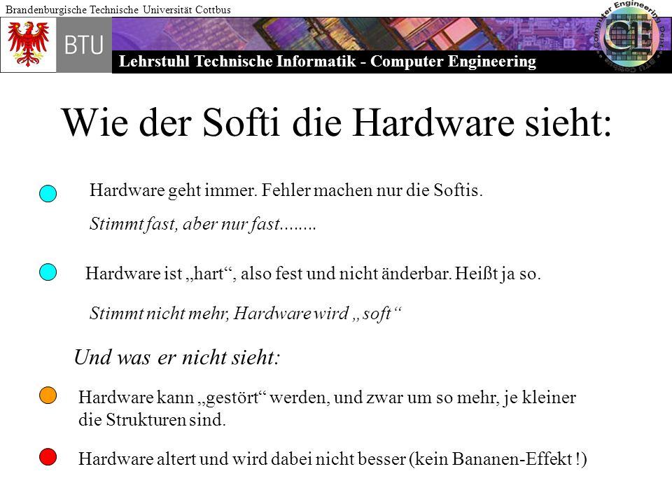 Lehrstuhl Technische Informatik - Computer Engineering Brandenburgische Technische Universität Cottbus Wie der Softi die Hardware sieht: Hardware geht