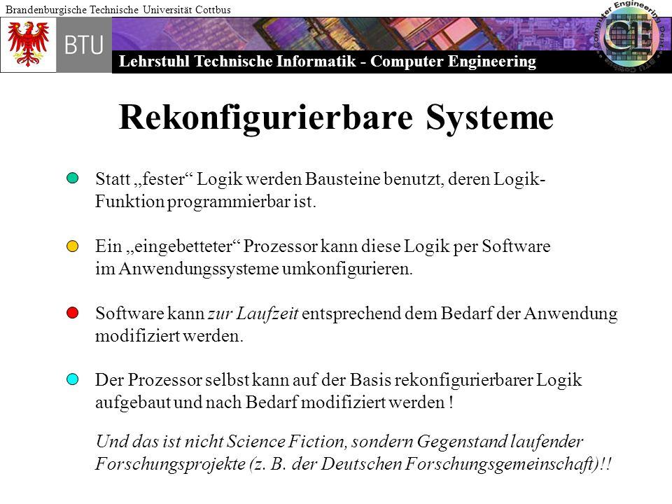 Lehrstuhl Technische Informatik - Computer Engineering Brandenburgische Technische Universität Cottbus Rekonfigurierbare Systeme Statt fester Logik we