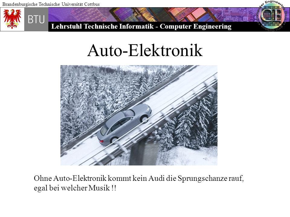 Lehrstuhl Technische Informatik - Computer Engineering Brandenburgische Technische Universität Cottbus Auto-Elektronik Ohne Auto-Elektronik kommt kein