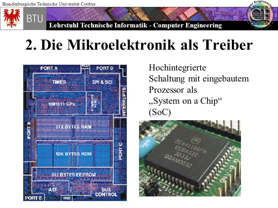 Lehrstuhl Technische Informatik - Computer Engineering Brandenburgische Technische Universität Cottbus 2. Die Mikroelektronik als Treiber Hochintegrie
