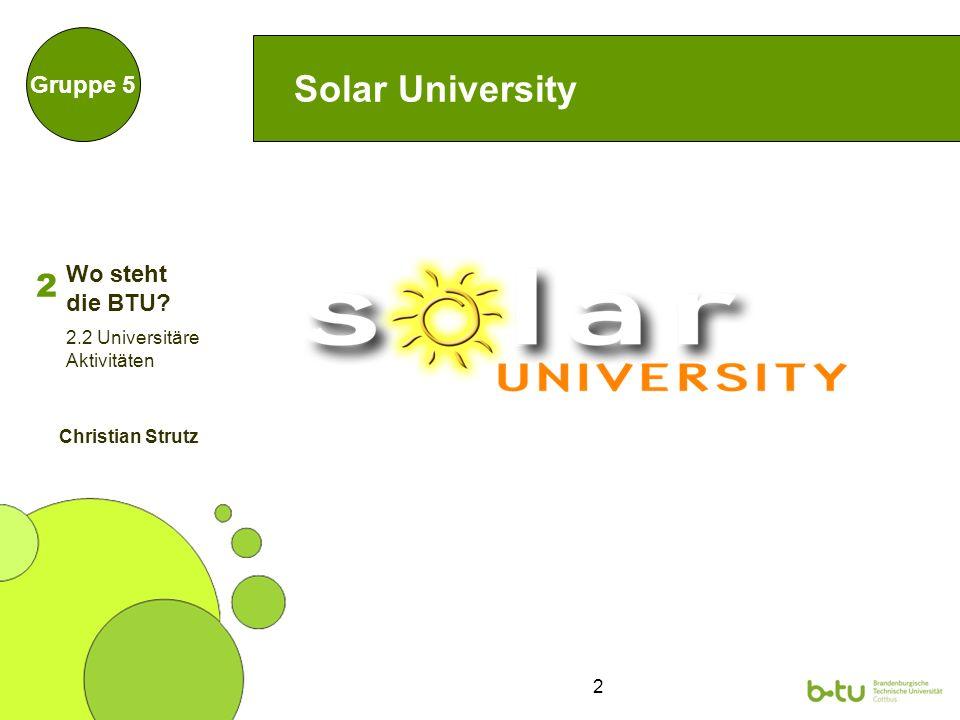 2 Solar University Gruppe 5 2 2.2 Universitäre Aktivitäten Christian Strutz Wo steht die BTU