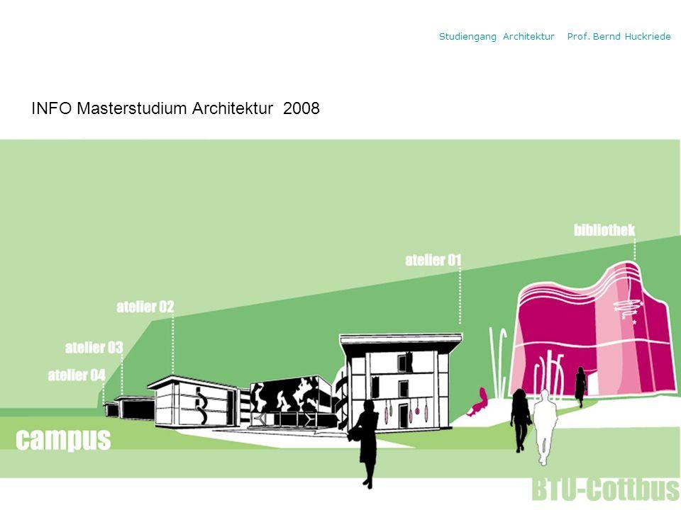 Studiengang Architektur Prof. Bernd Huckriede INFO Masterstudium Architektur 2008