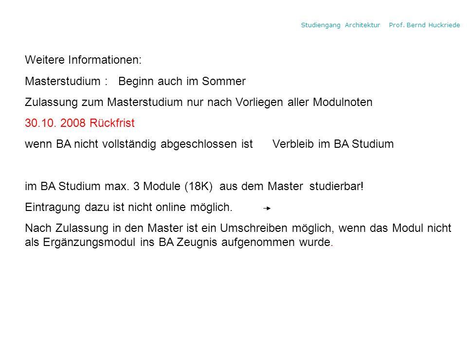 Studiengang Architektur Prof. Bernd Huckriede Weitere Informationen: Masterstudium :Beginn auch im Sommer Zulassung zum Masterstudium nur nach Vorlieg