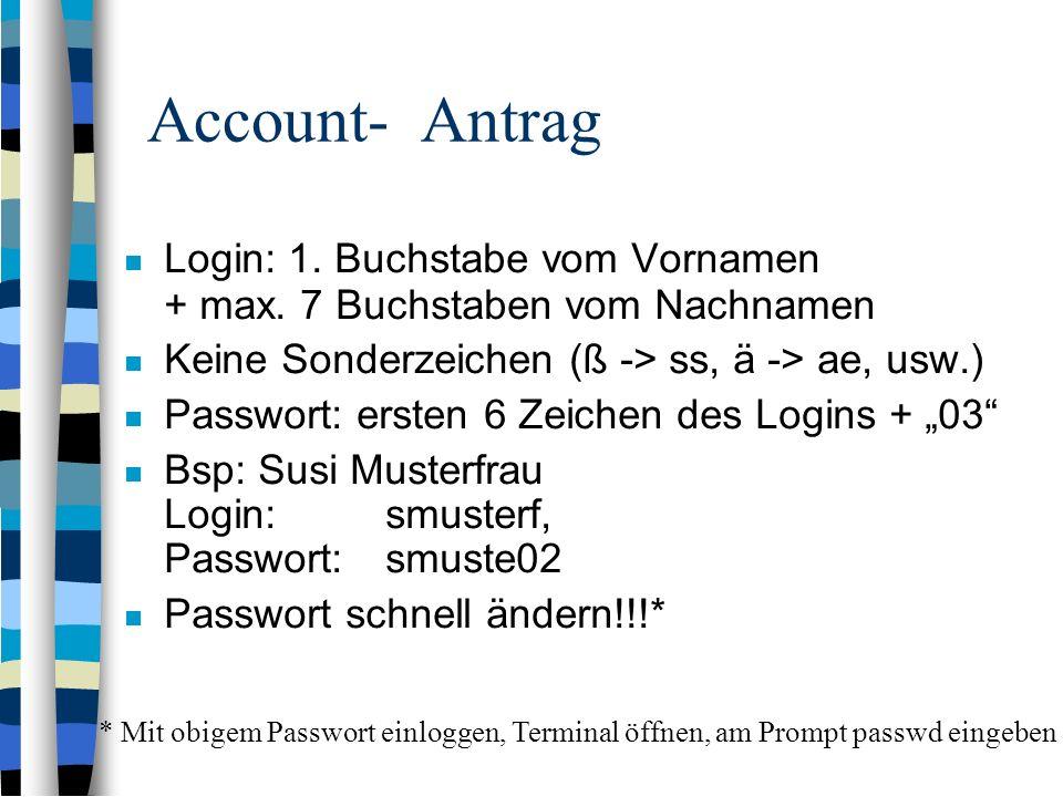Account- Antrag Login: 1.Buchstabe vom Vornamen + max.