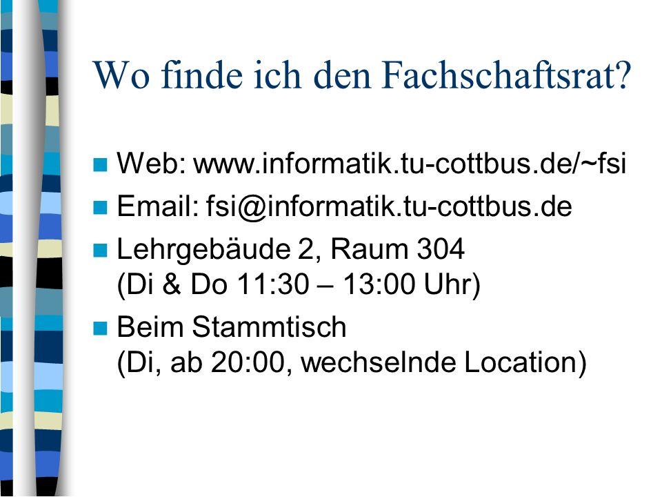 Wo finde ich den Fachschaftsrat? Web: www.informatik.tu-cottbus.de/~fsi Email: fsi@informatik.tu-cottbus.de Lehrgebäude 2, Raum 304 (Di & Do 11:30 – 1