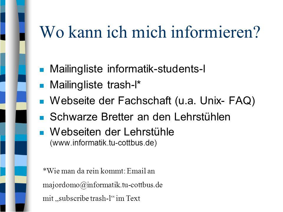 Wo kann ich mich informieren? Mailingliste informatik-students-l Mailingliste trash-l* Webseite der Fachschaft (u.a. Unix- FAQ) Schwarze Bretter an de
