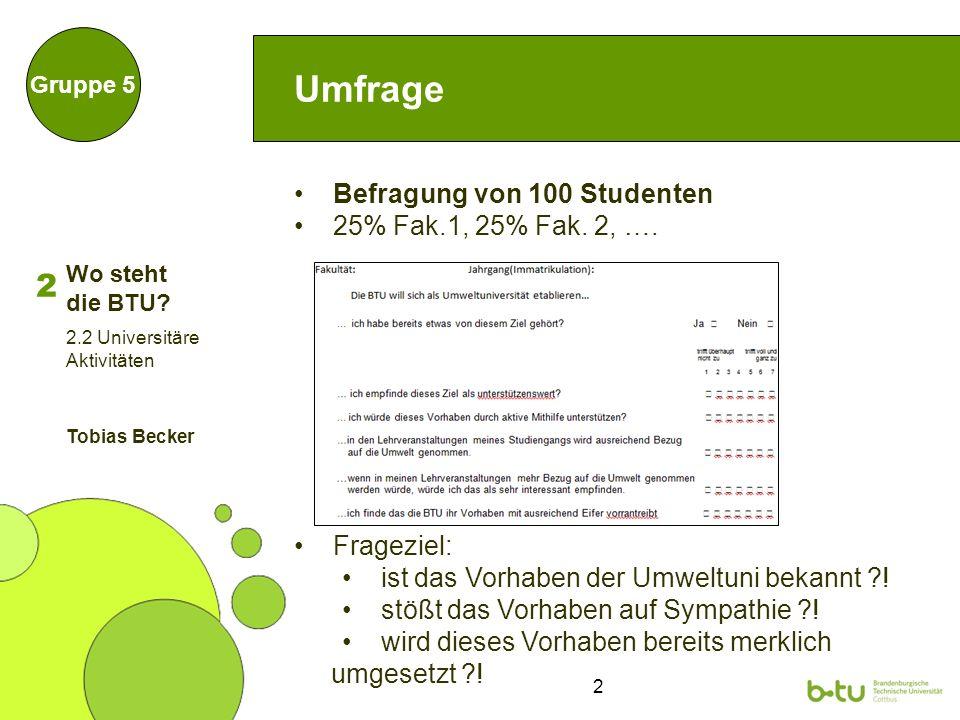 2 Umfrage Gruppe 5 Befragung von 100 Studenten 25% Fak.1, 25% Fak.